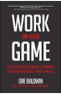 Work On Your Game: Use the Pro Athlete Mindset to Dominate Y