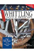 Whittling Twigs & Branches - 2nd Edn - Chris Lubkemann
