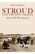Stroud and the Five Valleys From Old Photographs - Howard Beard