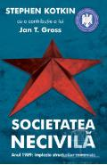 Societatea necivila - Stephen Kotkin, Jan T. Gross