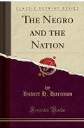 Negro and the Nation (Classic Reprint)