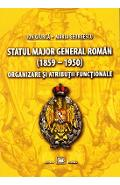 Statul Major General Roman (1859-1950). Organizare si atributii functionale - Ion Giurca