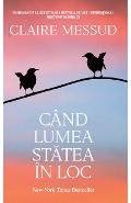 Cand lumea statea in loc - Claire Messud