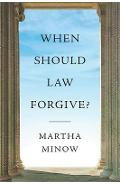 When Should Law Forgive? - Martha Minow