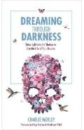Dreaming Through Darkness - Charlie Morley