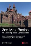 3ds Max Basics for Modeling Video Game Assets: Volume 1