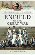 Enfield in the Great War - Stephen Wynn