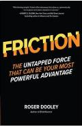 FRICTION-The Untapped Force That Can Be Your Most Powerful A