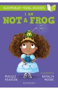 I Am Not A Frog: A Bloomsbury Young Reader - Maggie Pearson