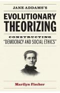 Jane Addams's Evolutionary Theorizing - Marilyn Fischer