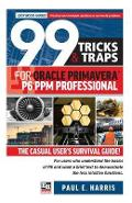 99 Tricks and Traps for Oracle  Primavera P6 PPM Professiona - Paul E Harris