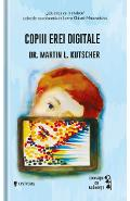 Copiii erei digitale - Martin L. Kutscher