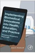 Implementing Biomedical Innovations into Health, Education, - James Woolliscroft