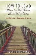How to Lead When You Don't Know Where You're Going - Susan Beaumont