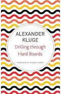 Drilling Through Hard Boards - Alexander Kluge