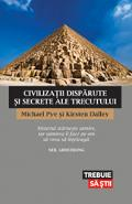 Civilizatii disparute si secrete ale trecutului - Michael Pye, Kirsten Dalley