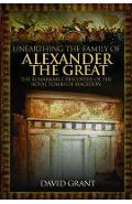 Unearthing the Family of Alexander the Great - David Grant