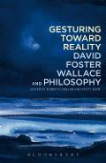 Gesturing Toward Reality: David Foster Wallace and Philosoph - Robert Bolger