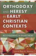 Orthodoxy and Heresy in Early Christian Contexts - Paul a Hartog