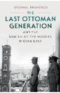 Last Ottoman Generation and the Making of the Modern Middle