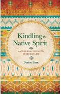 Kindling the Native Spirit - Denise Linn
