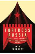 Fortress Russia: Conspiracy Theories in Post-Soviet Russia