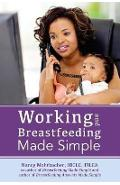 Working and Breastfeeding Made Simple - Nancy Mohrbacher