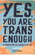 Yes, You Are Trans Enough - Mia Violet