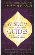 Wisdom from Your Spirit Guides - James Van Praagh