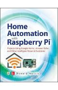 Home Automation with Raspberry Pi: Projects Using Google Hom - Donald Norris