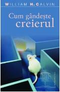 Cum gandeste creierul - William H. Calvin