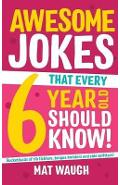 Awesome Jokes That Every 6 Year Old Should Know! - Mat Waugh
