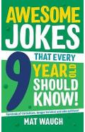 Awesome Jokes That Every 9 Year Old Should Know! - Mat Waugh