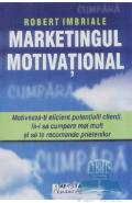 Marketingul motivational - Robert Imbriale