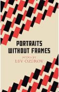 Portraits Without Frames: Selected Poems - Lev Ozerov