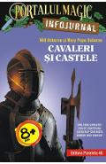 Portalul magic Infojurnal: Cavaleri si castele - Will Osborne, Mary Pope Osborne