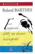 Fragmente dintr-un discurs indragostit - Roland Barthes