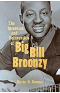 Invention and Reinvention of Big Bill Broonzy