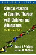 Clinical Practice of Cognitive Therapy with Children and Ado - Robert D Friedberg