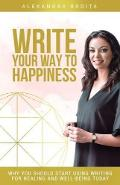 Write your way to happiness - Alexandra Badita