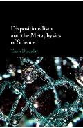 Dispositionalism and the Metaphysics of Science - Travis Dumsday