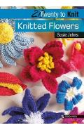 20 to Knit: Knitted Flowers - Susie Johns