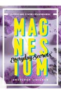Magnesium: Everyday Secrets - A Lifestyle Guide to Nature`s