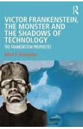 Victor Frankenstein, the Monster and the Shadows of Technolo