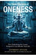 Three Principles of Oneness: How Embodying the Cosmic Perspe - Anthony Stultz