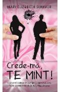 Crede-ma, te mint! - Mary Elizabeth Summer