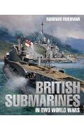 British Submarines in Two World Wars - Norman Friedman