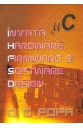 Invata hardware, firmware si software design - O.G. Popa