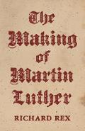 Making of Martin Luther - Richard Rex