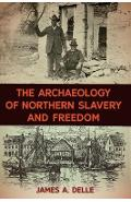 Archaeology of Northern Slavery and Freedom - James A Delle